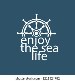 Nautical poster. Motivation quote Enjoy sea life. Sea boat vessel wheel symbol. Template for marine logo, vacation advertisement banner background. Blue white color. Sign for travel projects