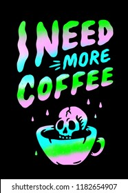 I NEED MORE COFFEE SKULL IN CUP MULTICOLOR BLACK BACKGROUND