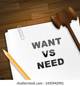 Need Versus Want Report Depicting Wanting Something Compared With Needing It. Comparison Or Desires And Priorities - 3d Illustration