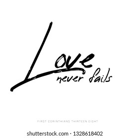 """Love never fails."" 1 Corinthians 13:8 – Can be placed on a wall hanging, card, invitation, or whatever you choose."