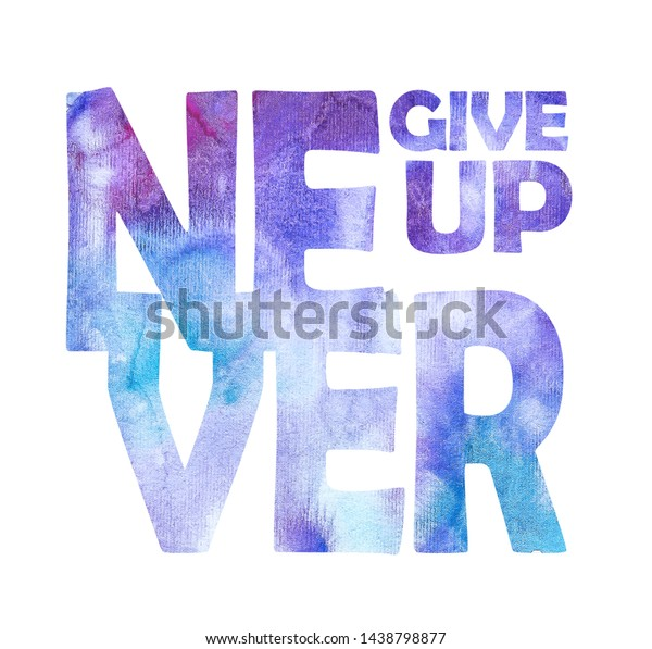 never give poster inspirational quotes watercolor stock