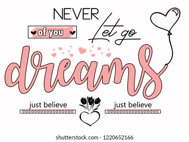 never o fyou let go dreams. just believe. Girl tshirt design. Textile slogan