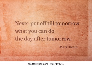 Never put off till tomorrow what you can do the day after tomorrow - famous American writer Mark Twain quote printed on vintage grunge paper