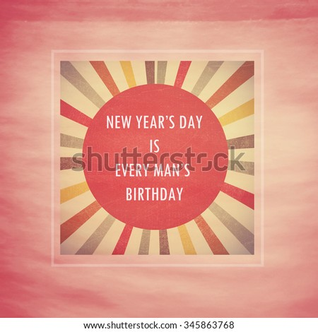 new year day is every mans birthday new year quote on sun symbol background design