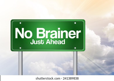 No Brainer, Just Ahead Green Road Sign concept