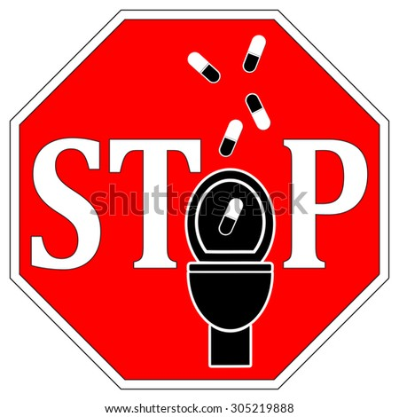 No Drugs down the Toilet. No not flush medicines down the drain.
