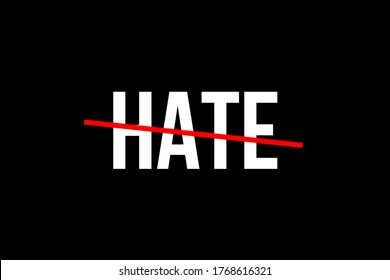 No hate. Spread love not hate. White word hate with a red line on top representing the feeling to stop hate