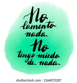 No lamento nada, no tengo miedo de nada,  hand lettering. Translation from Spanish of phrase I do not regret anything, I'm not afraid of anything. Calligraphic inspirational inscription.