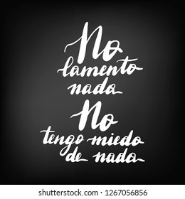No lamento nada, no tengo miedo de nada,  hand lettering. Translation from Spanish of phrase I do not regret anything, I'm not afraid of anything. Chalkboard blackboard lettering.