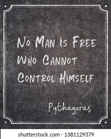 No man is free who cannot control himself - ancient Greek philosopher Pythagoras quote written on framed chalkboard