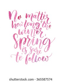 No matter how long the winter, spring is sure to follow. Inspirational quote about seasons. Brush calligraphy with watercolor.