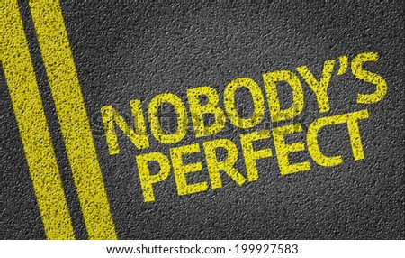 Nobody's Perfect written on the road