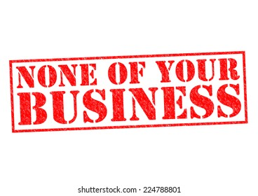 NONE OF YOUR BUSINESS red Rubber Stamp over a white background.