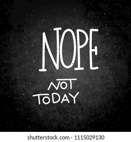 Nope, not today. Hand written calligraphy quote motivation for life and happiness. For postcard, poster, prints, cards graphic design.