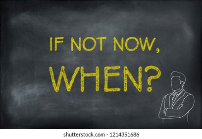 If not now, when? poster with man on blackboard