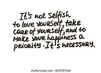 It's not selfish to love yourself, take care of yourself, and to make your happiness a priority. It's necessary. Handwritten message on a white background.