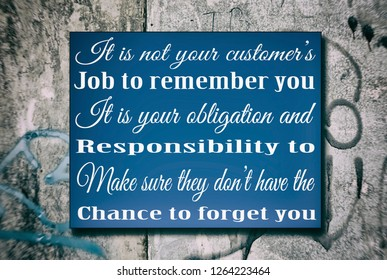 It is not your customer's job to remember you. It is your obligation and responsibility to make sure they don't have the chance to forget you. Wooden background. Motivation, poster, quote.