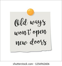 Note paper with motivation text old ways wont open new doors, isolated on white background, illustration