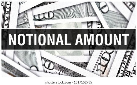 Notional Amount Closeup Concept. American Dollars Cash Money,3D rendering. Notional Amount at Dollar Banknote. Financial USA money banknote and commercial money investment profit concept