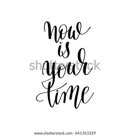 Royalty Free Stock Illustration Of Now Your Time Inspirational Quote