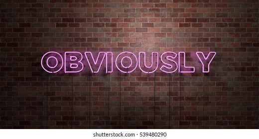 OBVIOUSLY - fluorescent Neon tube Sign on brickwork - Front view - 3D rendered royalty free stock picture. Can be used for online banner ads and direct mailers.