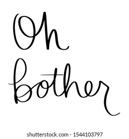 Oh Bother black and white calligraphy sign