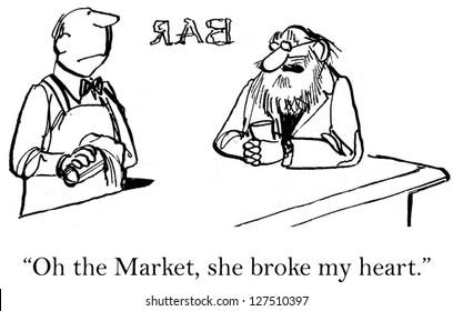 """""""Oh the Market, she broke my heart."""""""