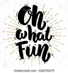 Oh my fun. Lettering phrase on grunge background. Design element for poster, card, banner.
