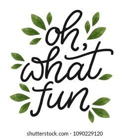 Oh, what fun. Hand drawn lettering with green watercolor leaves. Modern mono width brush calligraphy for stickers, blogs and social media. Inspirational quotes for prints and posters.