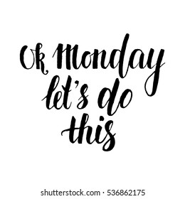 Ok Monday Let's Do This Hand drawn inspirational quote, start of the week. Brush lettering. Hand lettering quote for office workers. Positive and fun phrase for social media content, cards, wall art.
