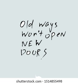 Old ways won't open new doors, quote, hand drawn quote template