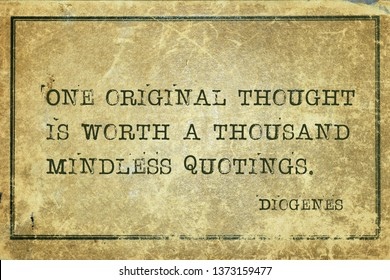 One original thought is worth a thousand mindless quotings - ancient Greek philosopher Diogenes quote printed on grunge vintage cardboard