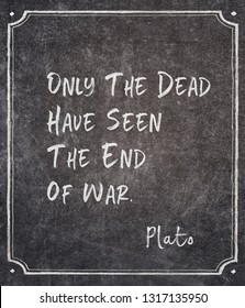Only the dead have seen the end of war - ancient Greek philosopher Plato quote written on framed chalkboard