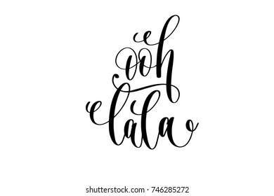ooh lala - french popular quote hand lettering modern typography inscription to tourism and travel greeting card in Paris France isolated on white background, brush ink calligraphy raster version