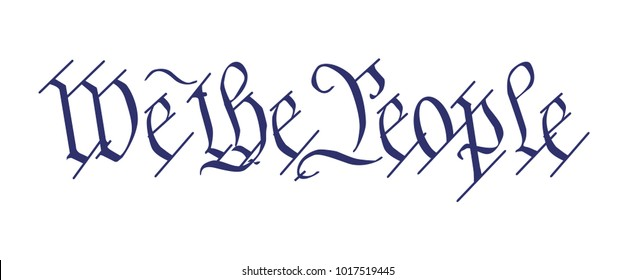 The opening line We The People from the Bill of Rights