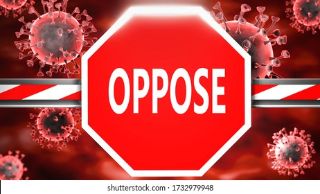 Oppose and Covid-19, symbolized by a stop sign with word Oppose and viruses to picture that Oppose is related to the future of stopping coronavirus outbreak, 3d illustration