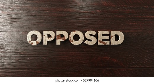 Opposed - grungy wooden headline on Maple  - 3D rendered royalty free stock image. This image can be used for an online website banner ad or a print postcard.