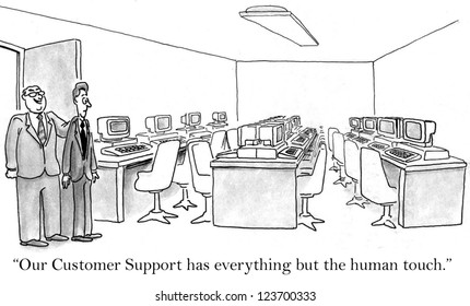 """""""Our customer support has everything but the human touch."""""""