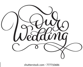 Our wedding words on white background. Hand drawn Calligraphy lettering  illustration