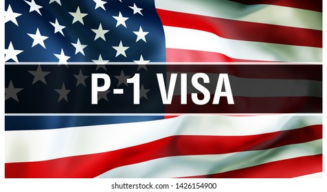 P-1 Visa on a USA flag background, 3D rendering. United States of America flag waving in the wind. Proud American Flag Waving, American P-1 Visa concept. US with American P-1 Visa sign background