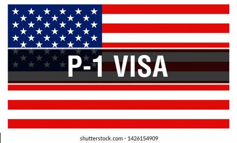 P-1 Visa on a USA flag background, 3D rendering. United States of America flag waving in the wind. Proud American Flag Waving, American P-1 Visa concept. US symbol with P-1 Visa sign background