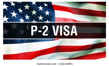 P-2 Visa on a USA flag background, 3D rendering. United States of America flag waving in the wind. Proud American Flag Waving, American P-2 Visa concept. US symbol with P-2 Visa sign background
