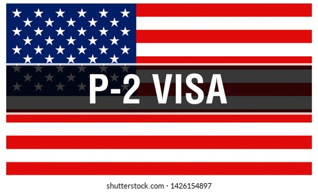 P-2 Visa on a USA flag background, 3D rendering. United States of America flag waving in the wind. Proud American Flag Waving, American P-2 Visa concept. US symbol with American P-2 Visa sign
