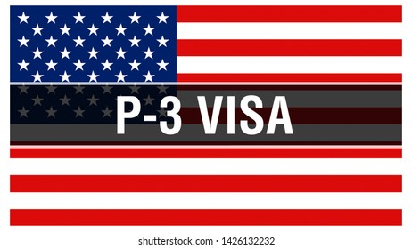 P-3 Visa on a USA flag background, 3D rendering. United States of America flag waving in the wind. Proud American Flag Waving, American P-3 Visa concept. US symbol with American P-3 Visa sign