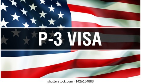P-3 Visa on a USA flag background, 3D rendering. United States of America flag waving in the wind. Proud American Flag Waving, American P-3 Visa concept. US symbol with P-3 Visa sign background