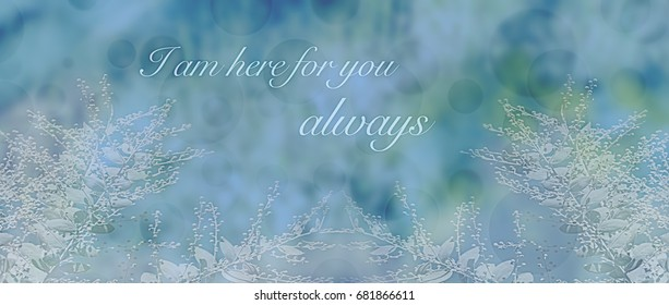 Panoramic greeting card  banner with words I am here for you on pale blue and white floral background