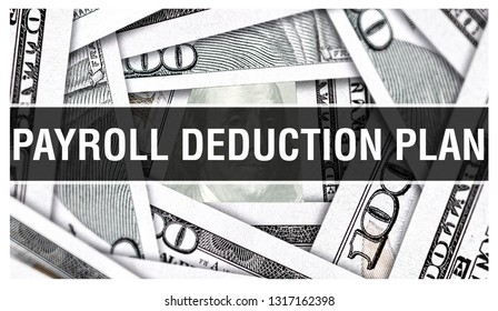 Payroll Deduction Plan Closeup Concept. American Dollars Cash Money,3D rendering. Payroll Deduction Plan at Dollar Banknote. Financial USA money banknote and commercial money investment concept