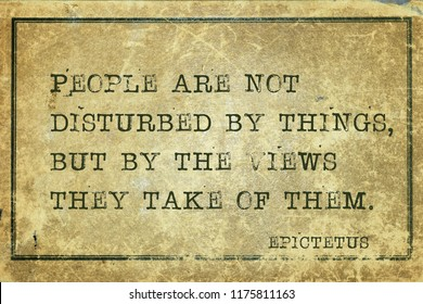 People are not disturbed by things, but by the views they take of them - ancient Greek philosopher Epictetus quote printed on grunge vintage cardboard