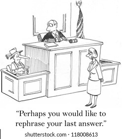 """""""Perhaps you would like to rephrase your last answer."""""""