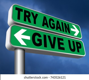 persistence and determination try again give up keep going and trying self belief never stop believing in yourself road sign  3D, illustration
